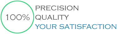100% precision, quality, Your satisfaction